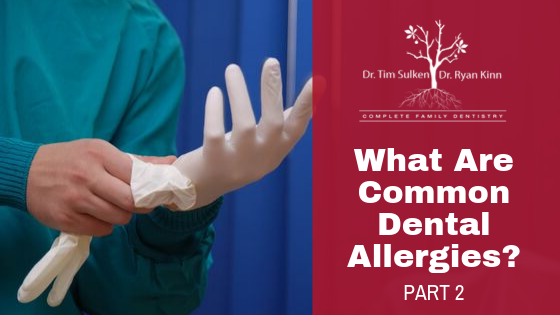 What Are Common Dental Allergies? Part 2