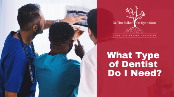 What Type Of Dentist Do I Need?